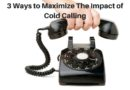 3 Ways to Maximize The Impact of Cold Calling