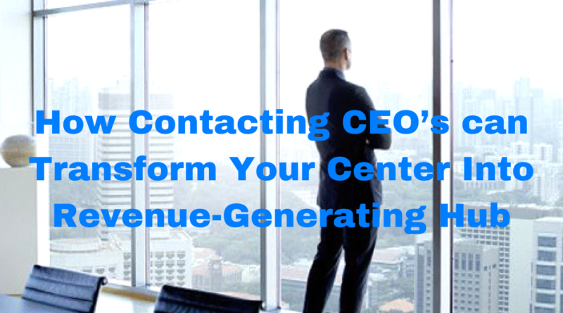 How-Contacting-CEO's-can-Transform-Your-Center-Into-Revenue-Generating-Hub.png